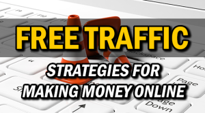4 Free Traffic Strategies for Making Money Online